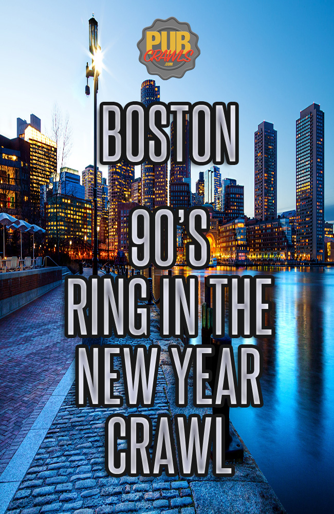 90's Boston Crawl – Ring in the New Year Edition